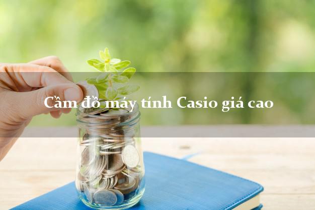 Cầm đồ máy tính Casio giá cao