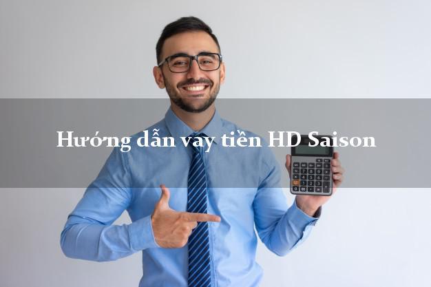 Hướng dẫn vay tiền HD Saison