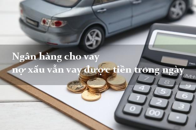 Ngân hàng cho vay nợ xấu vẫn vay được tiền trong ngày