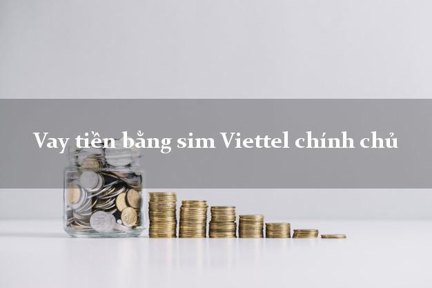 Vay tiền bằng sim Viettel chính chủ