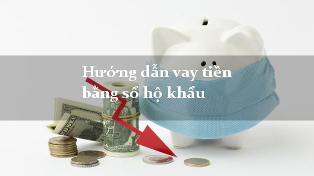 Hướng dẫn vay tiền bằng sổ hộ khẩu