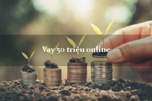 Vay 50 triệu online chỉ cần CMND