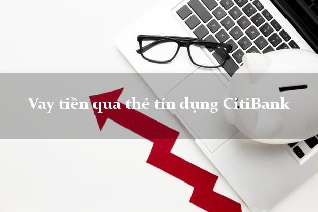 Vay tiền qua thẻ tín dụng CitiBank dễ nhất