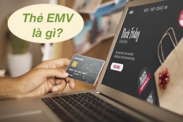 Thẻ EMV là gì? Tìm hiểu về thẻ EMV