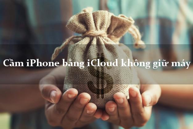 Cầm iPhone bằng iCloud không giữ máy