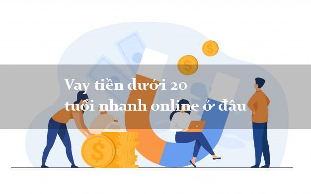 Vay tiền dưới 20 tuổi nhanh online ở đâu dễ dàng